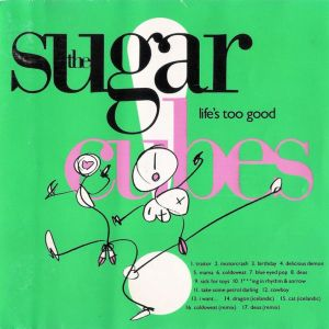 Sugarcubes_-_Life_s_Too_Good___-_1382893635