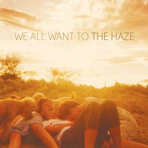 we_all_want_to_the_haze_0515