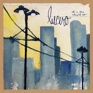 Lucero-All-A-Man-Should-Do-cover